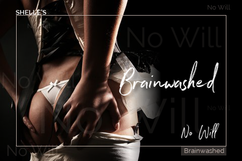 Brainwashed - No Will by Hypnodomme-Shelle Rivers