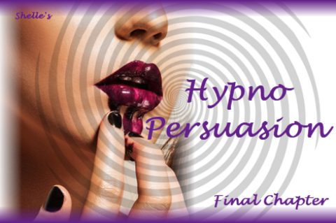 Hypno-Persuasion - Final Chapter