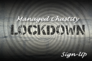 Chastity LOCKDOWN - Sign Up