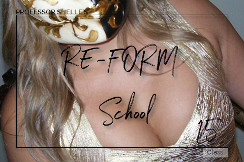 Professor Shelle's ReForm School - Class #15