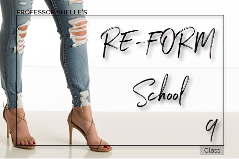 Professor Shelle's ReForm School - Class #9